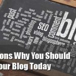 9 Reasons Why you should Start your Blog Today